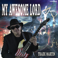 Trade Martin - My Awesome Lord
