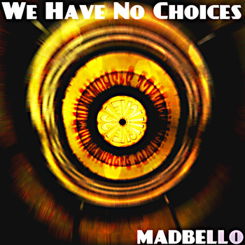 Madbello - We Have No Choices