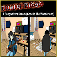 Dusty Ridge - A Songwriters Dream (Gone Is the Wonderland)