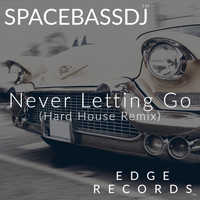 SPACEBASSDJ - Never Letting Go (Hard House Remix)