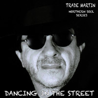 Trade Martin - Dancing in the Street (Northern Soul Series)