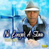 Terry Linen - No Longer A Slave