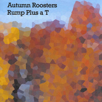 Autumn Roosters - Rump Plus a T