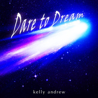 Kelly Andrew - Dare to Dream