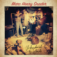 Marc Henry Snader - Unburdened by Words