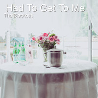 The Blackout - Had to Get to Me (Radio Edit) (Radio Edit)
