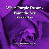 James Michael Stevens - When Purple Dreams Paint the Sky - Romantic Piano