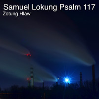 Zotung Hlaw - Samuel Lokung Psalm 117 (Explicit)
