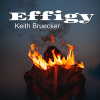 Keith Bruecker - Effigy