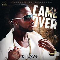 B Love - Came Over (Explicit)