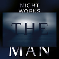 Night Works - The Man