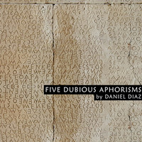 Daniel Diaz - Five Dubious Aphorisms