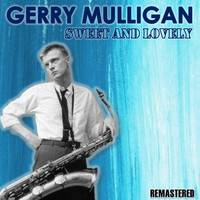 Gerry Mulligan - Sweet and Lovely (Remastered)