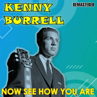 Kenny Burrell - Now See How You Are (Remastered)