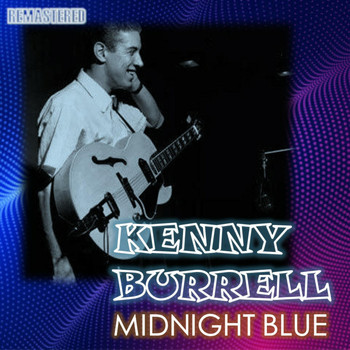 Kenny Burrell - Midnight Blue (Remastered)