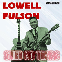 Lowell Fulson - Shed No Tears (Remastered)