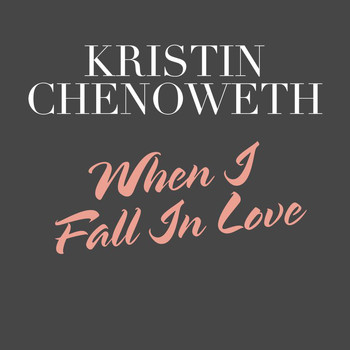 Kristin Chenoweth - When I Fall In Love