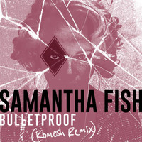 Samantha Fish - Bulletproof (Romesh Remix)