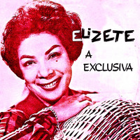 Elizeth Cardoso - Elizeth, a Exclusiva! (Remastered)