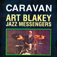 Art Blakey And The Jazz Messengers - Caravan (Remastered)