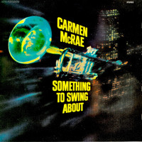 Carmen McRae - Something to Swing About (Remastered)