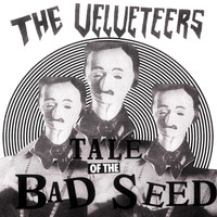 The Velveteers - Tale of the Bad Seed