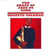 Ornette Coleman - The Shape Of Jazz To Come (Remastered)