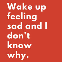 Tragic Tuesday - Wake up Feeling Sad and I Don't Know Why