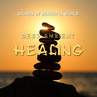 Sounds of Beautiful World - Deep Ambient: Healing