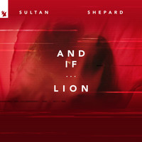 Sultan + Shepard - And If... / Lion