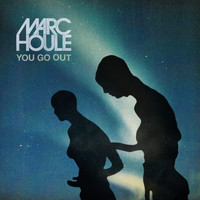 Marc Houle - You Go Out