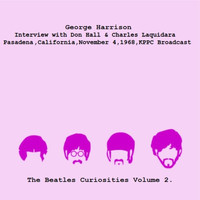 George Harrison - Interview with Don Hall & Charles Laquidara, Pasadena, California, November 4, 1968, KPPC Broadcast - The Beatles Curiosities Volume 2 (Remastered)