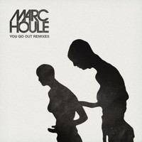 Marc Houle - You Go Out - Remixes