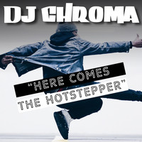 Dj Chroma - Here Comes the Hotstepper - Single