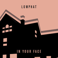 Lowphat - In Your Face