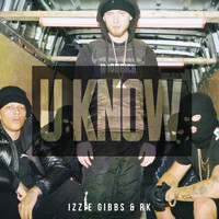Izzie Gibbs and RK - U Know (Explicit)