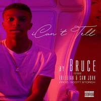 Bruce - I Can't Tell (feat. Tri11ian & Sam John) (Explicit)
