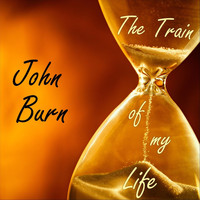 John Burn - The Train of My Life