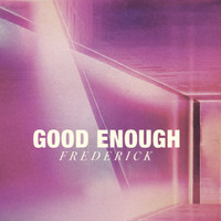 Frederick - Good Enough