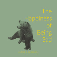 Claire Courchene - The Happiness of Being Sad