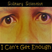Solitary Scientist - I Can't Get Enough