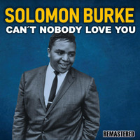 Solomon Burke - Can't Nobody Love You (Remastered)