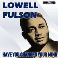 Lowell Fulson - Have You Changed Your Mind (Remastered)