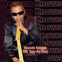 TDK Tony Da King - Heaven Knows