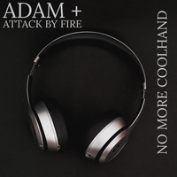 Adam + Attack by Fire - No More Coolhand
