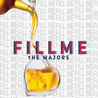 The Majors - Fill Me