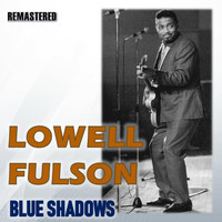 Lowell Fulson - Blue Shadows (Remastered)