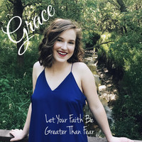 Grace - Let Your Faith Be Greater Than Fear