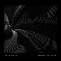 Om Unit - Om Unit Presents: Cosmology - Dark Matter (DJ Mix)