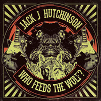 Jack J Hutchinson - Who Feeds the Wolf?
